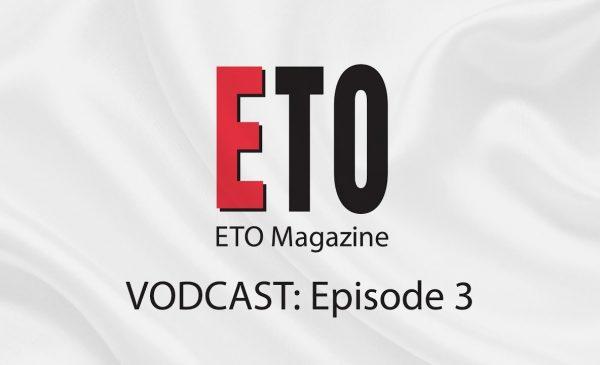 ETO Vodcast   Episode 3   July 2018
